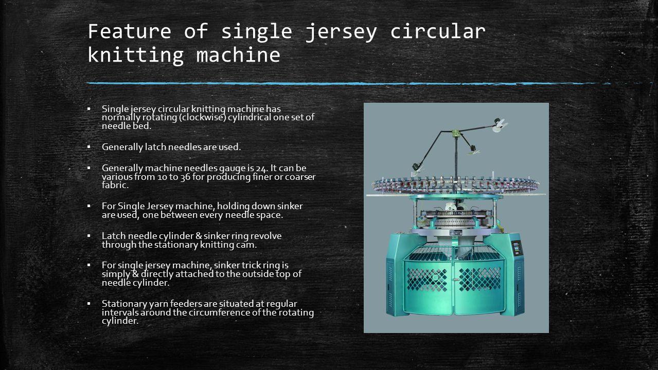 Feature of single jersey circular knitting machine