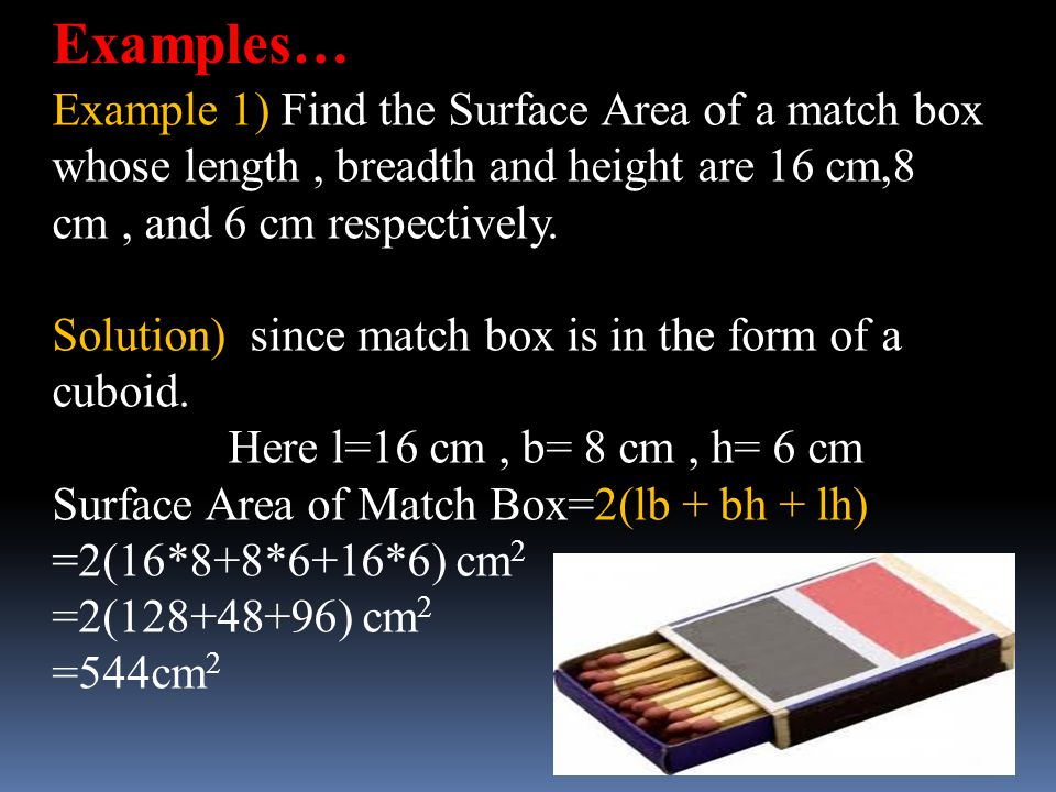 Examples… Example 1) Find the Surface Area of a match box