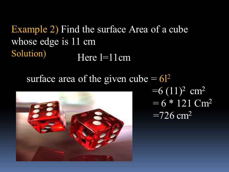 Example 2) Find the surface Area of a cube whose edge is 11 cm