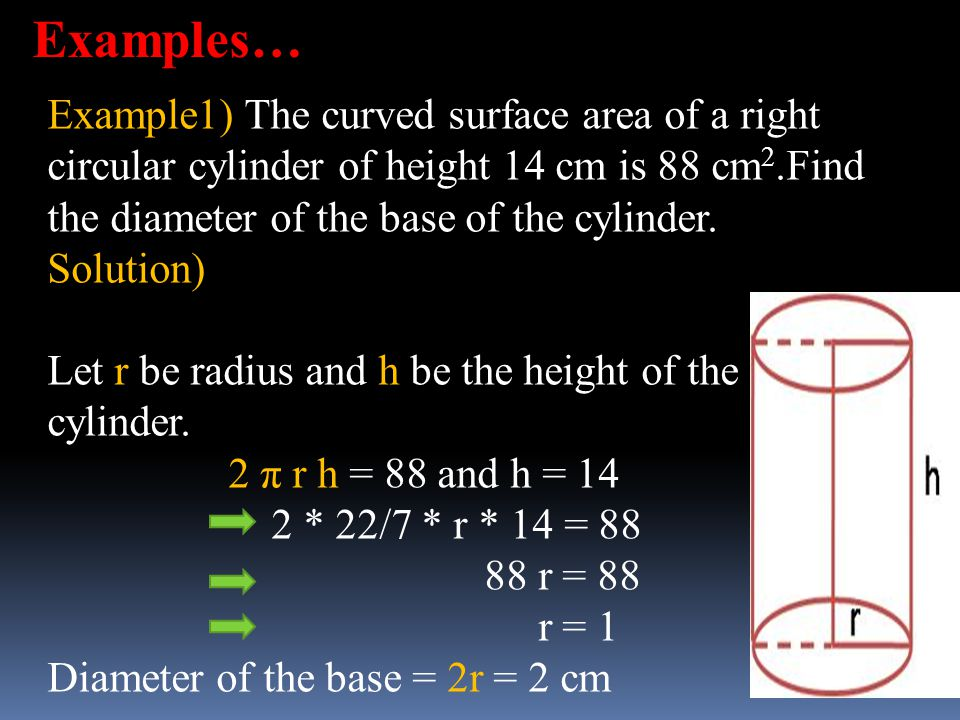 Examples… Example1) The curved surface area of a right
