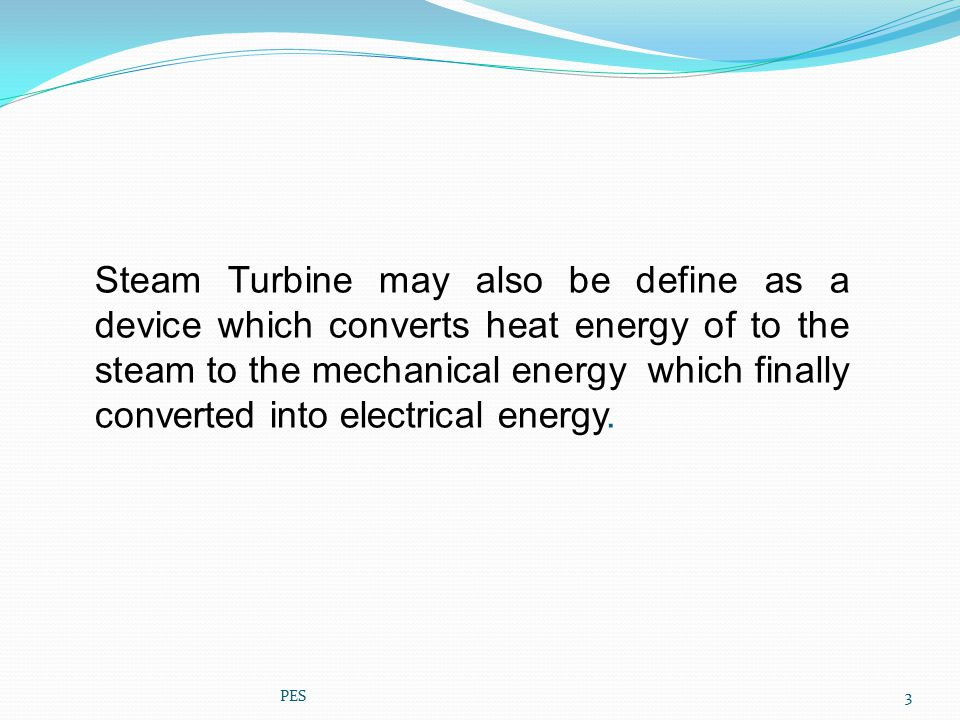Steam Turbine may also be define as a device which converts heat energy of to the steam to the mechanical energy which finally converted into electrical energy.
