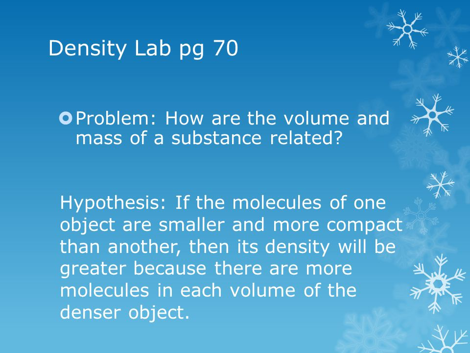 Density Lab pg 70 Problem: How are the volume and mass of a substance related