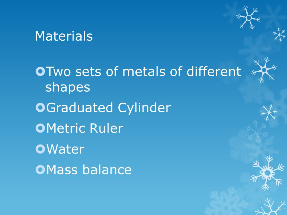 Materials Two sets of metals of different shapes.
