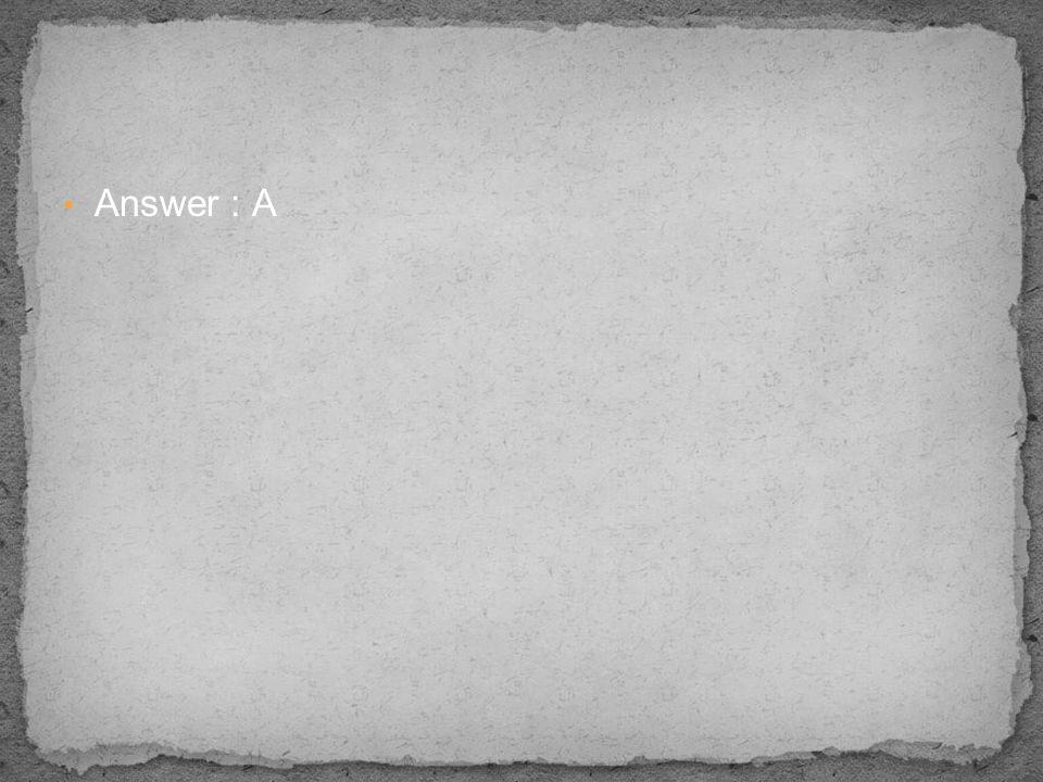 Answer : A