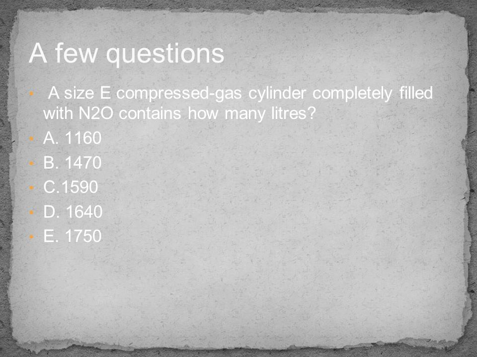 A few questions A size E compressed-gas cylinder completely filled with N2O contains how many litres