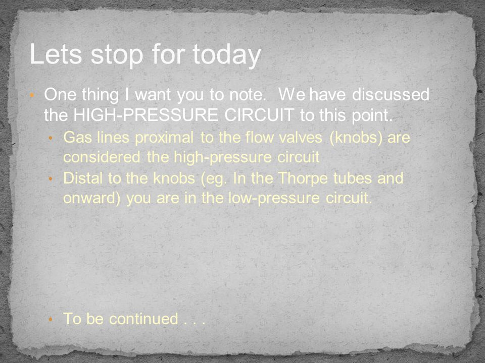 Lets stop for today One thing I want you to note. We have discussed the HIGH-PRESSURE CIRCUIT to this point.