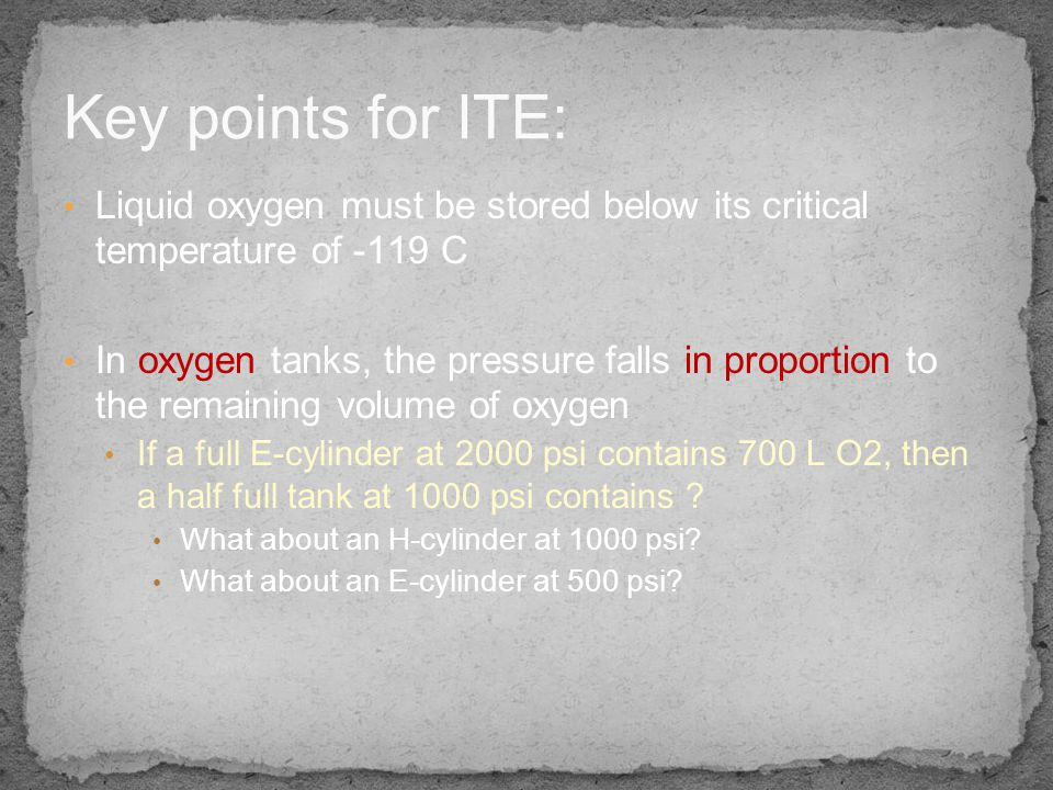 Key points for ITE: Liquid oxygen must be stored below its critical temperature of -119 C.
