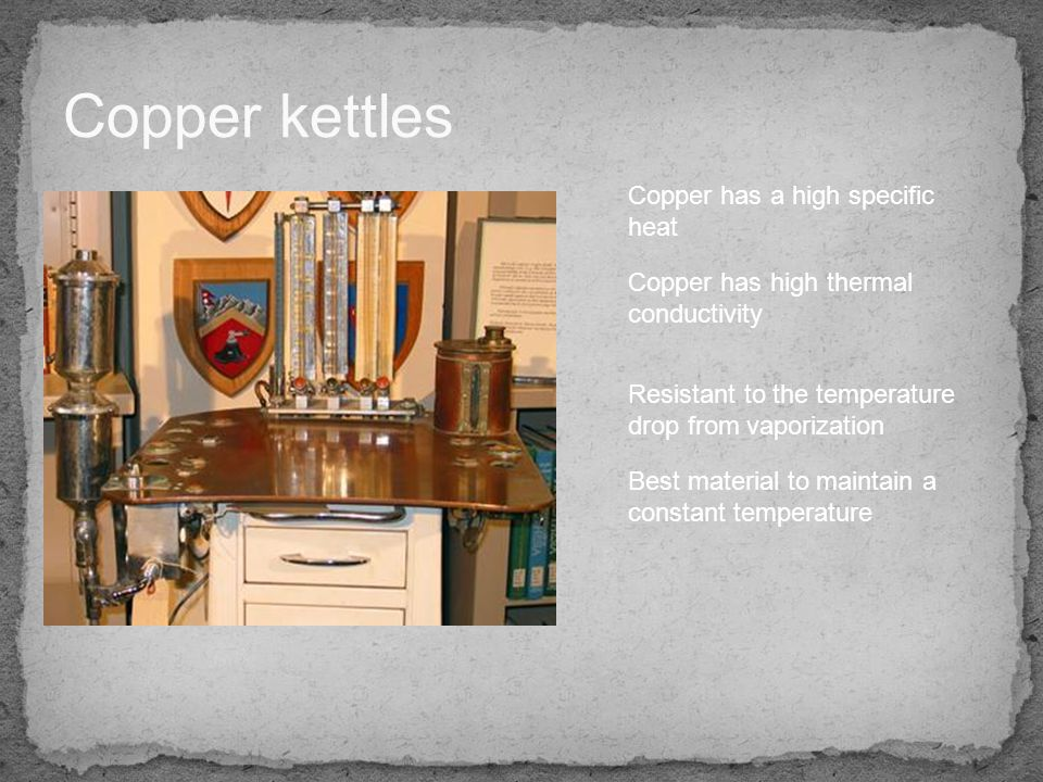 Copper kettles Copper has a high specific heat