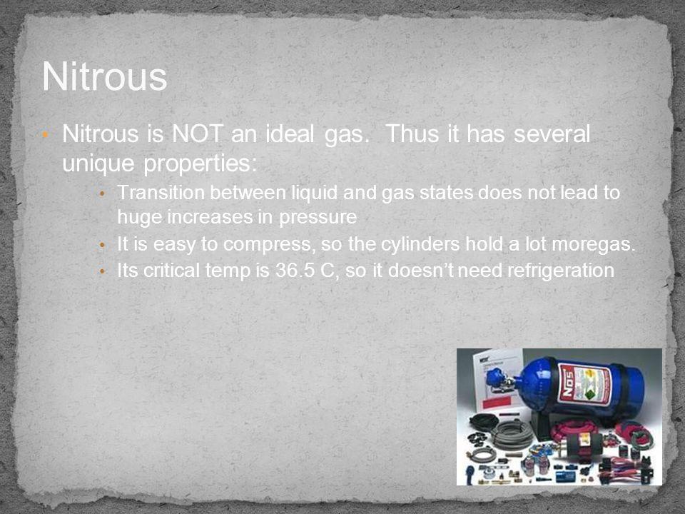 Nitrous Nitrous is NOT an ideal gas. Thus it has several unique properties: