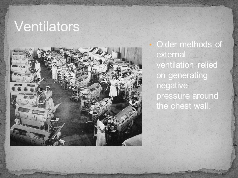 Ventilators Older methods of external ventilation relied on generating negative pressure around the chest wall.