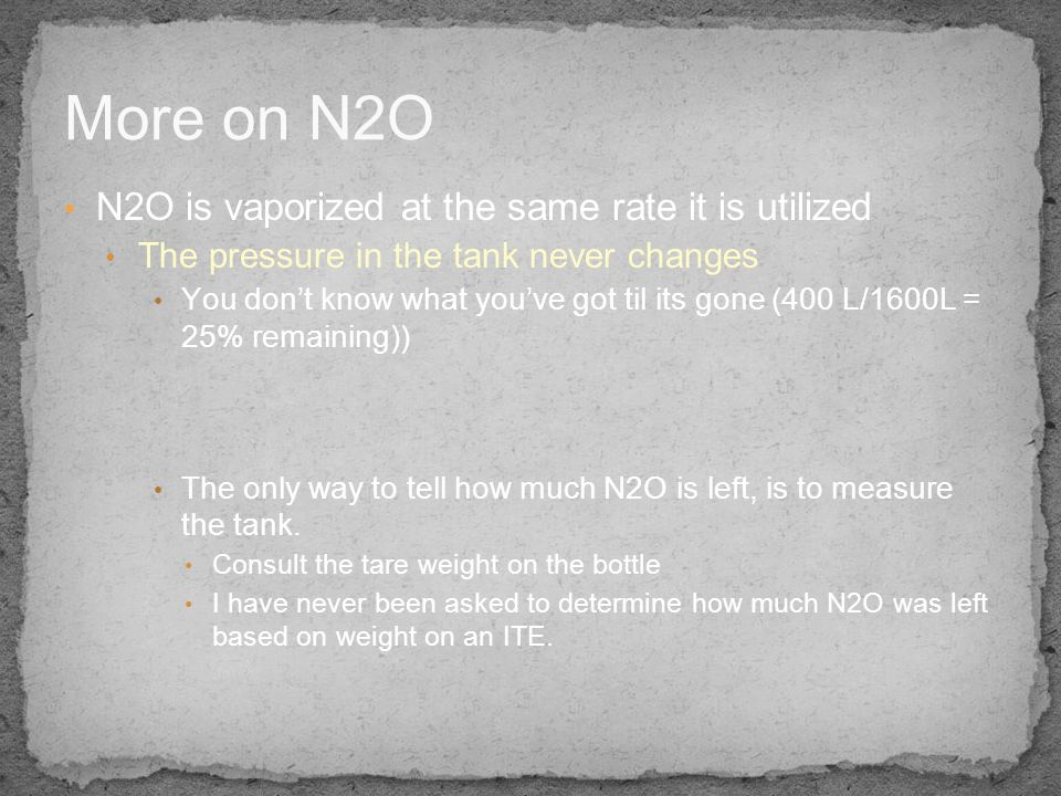 More on N2O N2O is vaporized at the same rate it is utilized