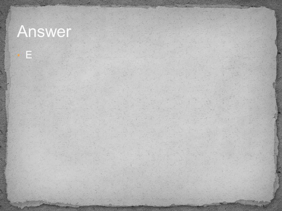 Answer E