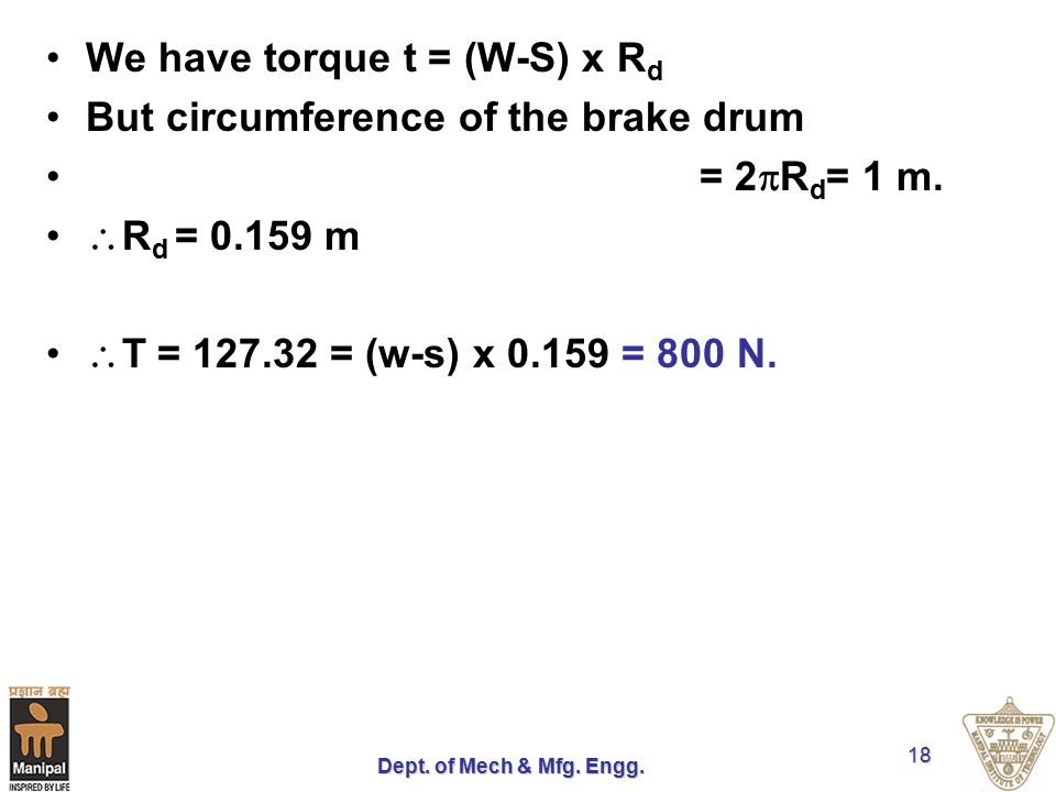 We have torque t = (W-S) x Rd But circumference of the brake drum