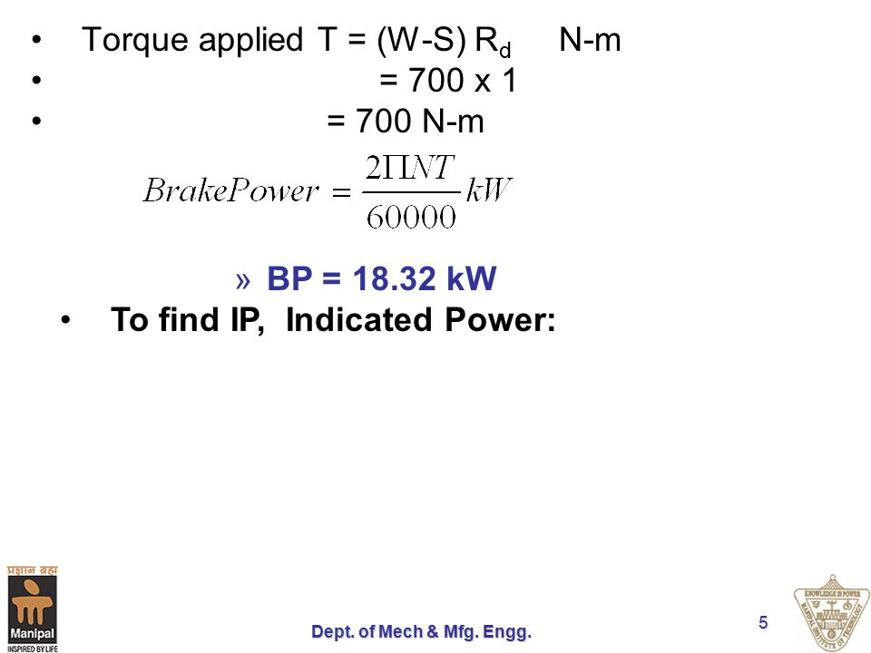 Torque applied T = (W-S) Rd N-m = 700 x 1 = 700 N-m