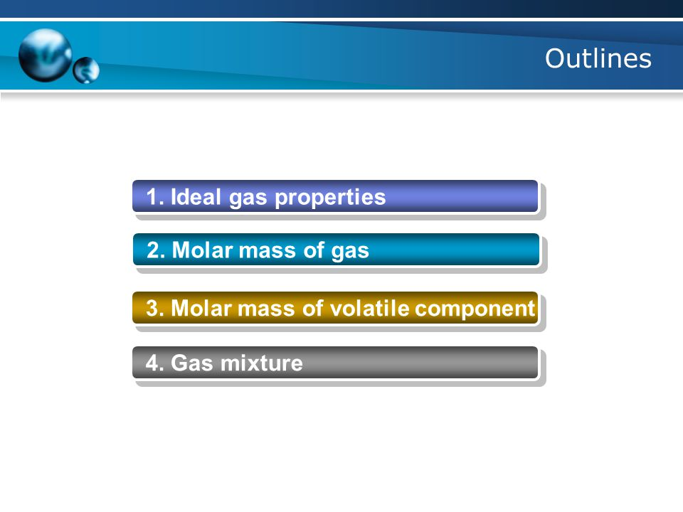 Outlines 1. Ideal gas properties 2. Molar mass of gas