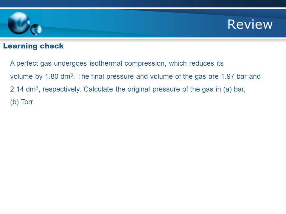 Review Learning check. A perfect gas undergoes isothermal compression, which reduces its.