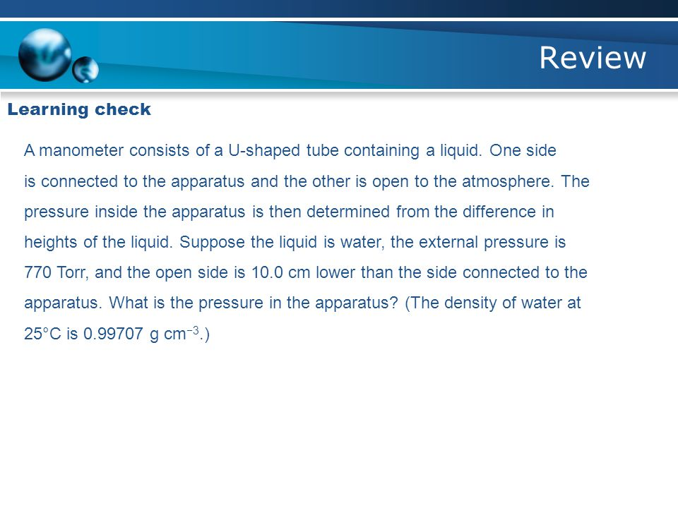 Review Learning check. A manometer consists of a U-shaped tube containing a liquid. One side.