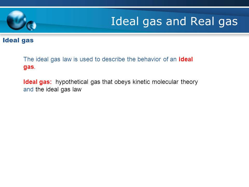 Ideal gas and Real gas Ideal gas
