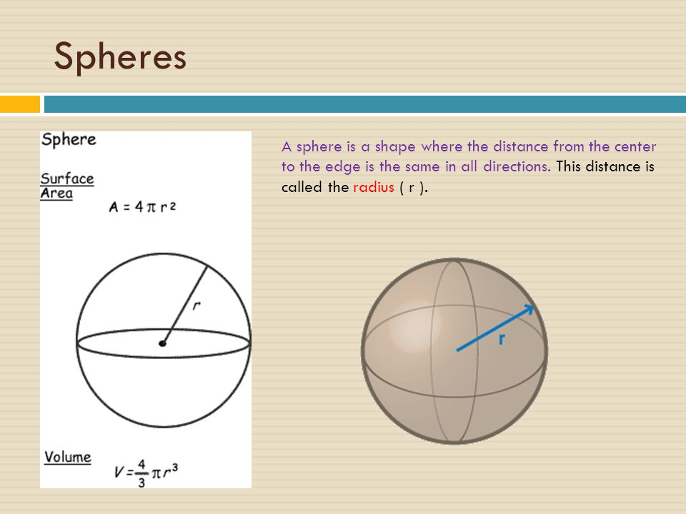 Spheres A sphere is a shape where the distance from the center to the edge is the same in all directions.
