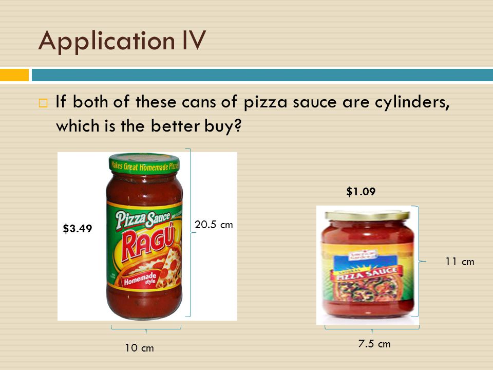 Application IV If both of these cans of pizza sauce are cylinders, which is the better buy $1.09.