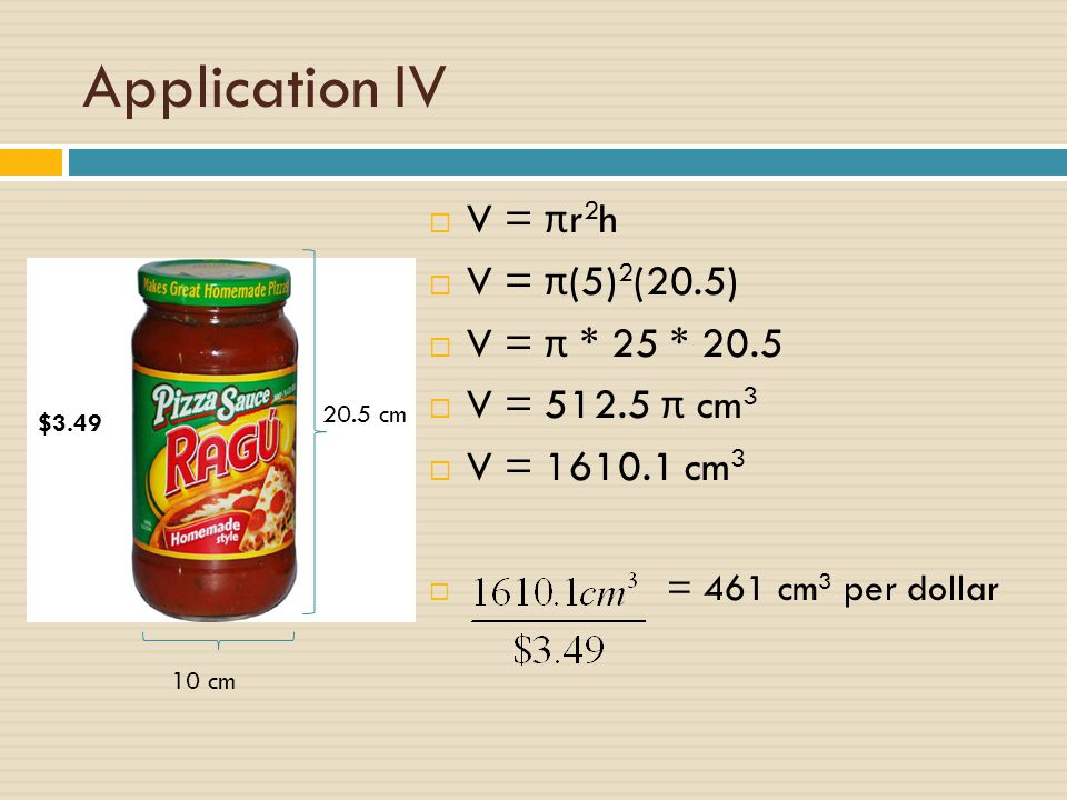 Application IV V = πr2h V = π(5)2(20.5) V = π * 25 * 20.5