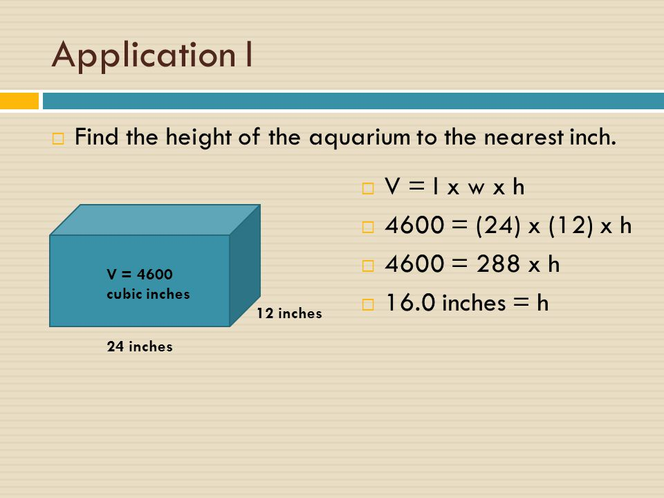 Application I Find the height of the aquarium to the nearest inch.