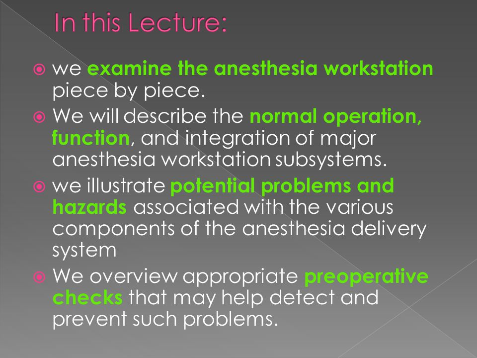 In this Lecture: we examine the anesthesia workstation piece by piece.