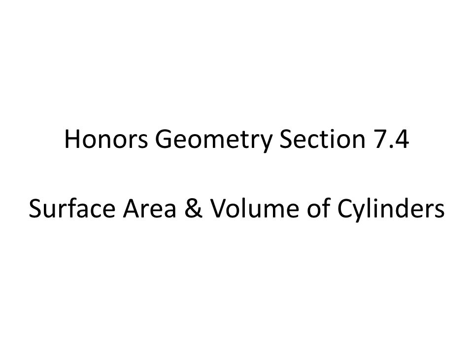 Honors Geometry Section 7.4 Surface Area & Volume of Cylinders