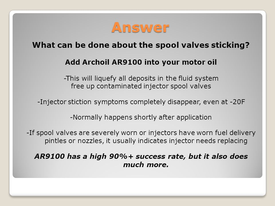 Answer What can be done about the spool valves sticking