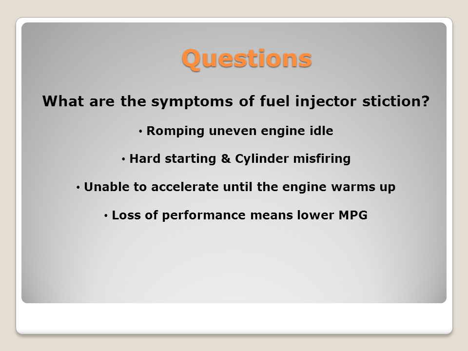 Questions What are the symptoms of fuel injector stiction