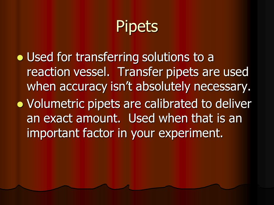 Pipets Used for transferring solutions to a reaction vessel. Transfer pipets are used when accuracy isn't absolutely necessary.
