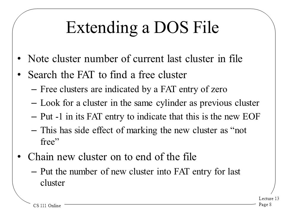 Extending a DOS File Note cluster number of current last cluster in file. Search the FAT to find a free cluster.