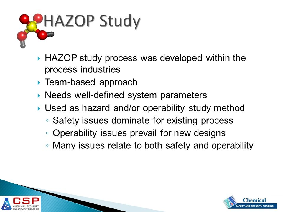 HAZOP Study HAZOP study process was developed within the process industries. Team-based approach.