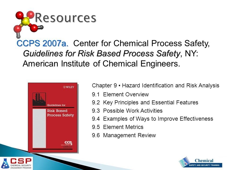 Resources CCPS 2007a. Center for Chemical Process Safety, Guidelines for Risk Based Process Safety, NY: American Institute of Chemical Engineers.