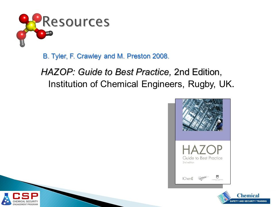 Resources HAZOP: Guide to Best Practice, 2nd Edition, Institution of Chemical Engineers, Rugby, UK.