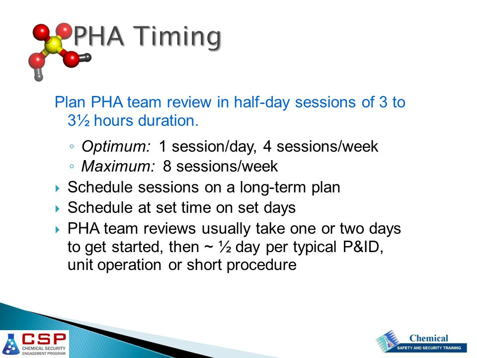 PHA Timing Plan PHA team review in half-day sessions of 3 to 3½ hours duration. Optimum: 1 session/day, 4 sessions/week.