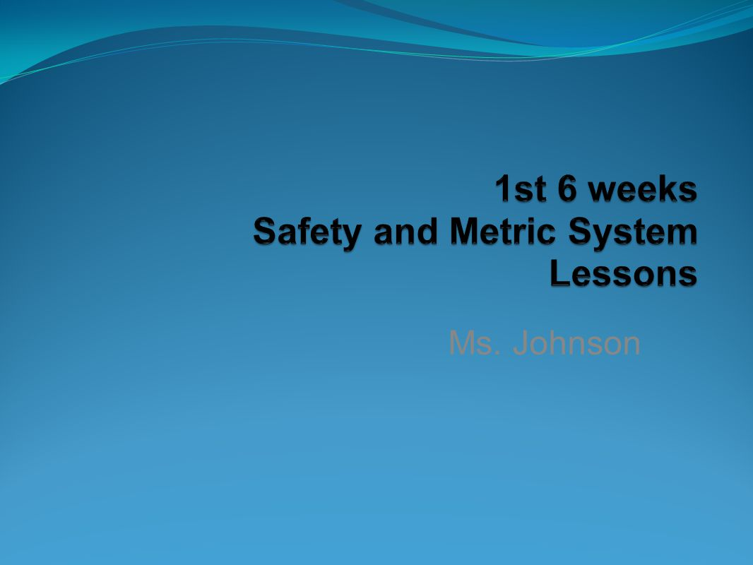 1st 6 weeks Safety and Metric System Lessons