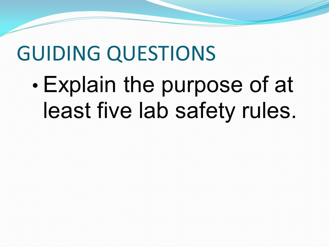 GUIDING QUESTIONS Explain the purpose of at least five lab safety rules.
