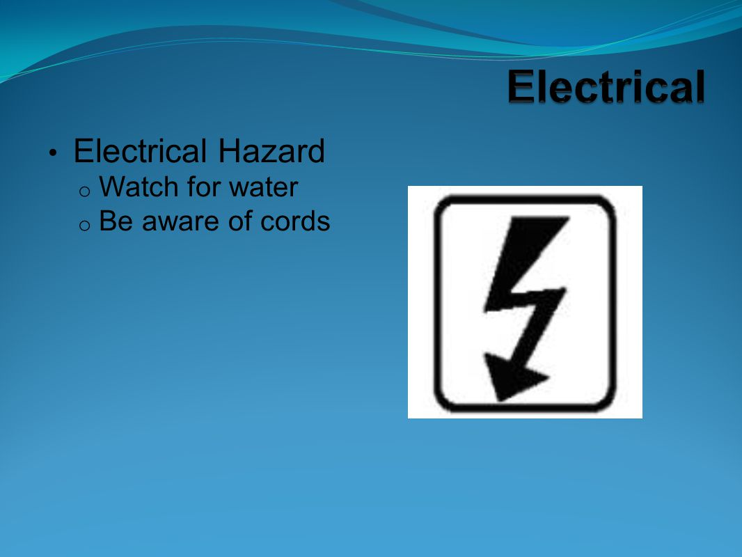 Electrical Hazard Watch for water Be aware of cords