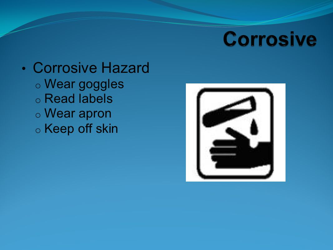Corrosive Hazard Wear goggles Read labels Wear apron Keep off skin