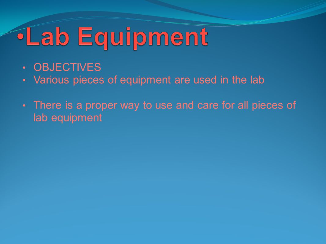 Lab Equipment OBJECTIVES