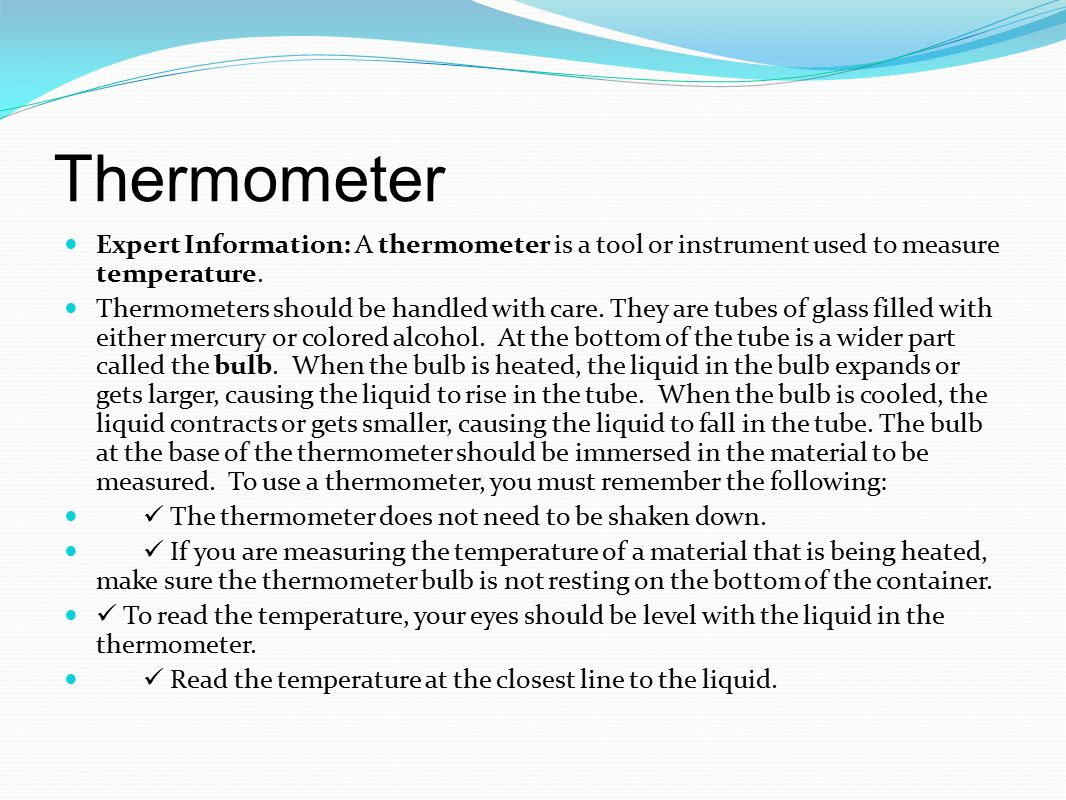 Thermometer Expert Information: A thermometer is a tool or instrument used to measure temperature.