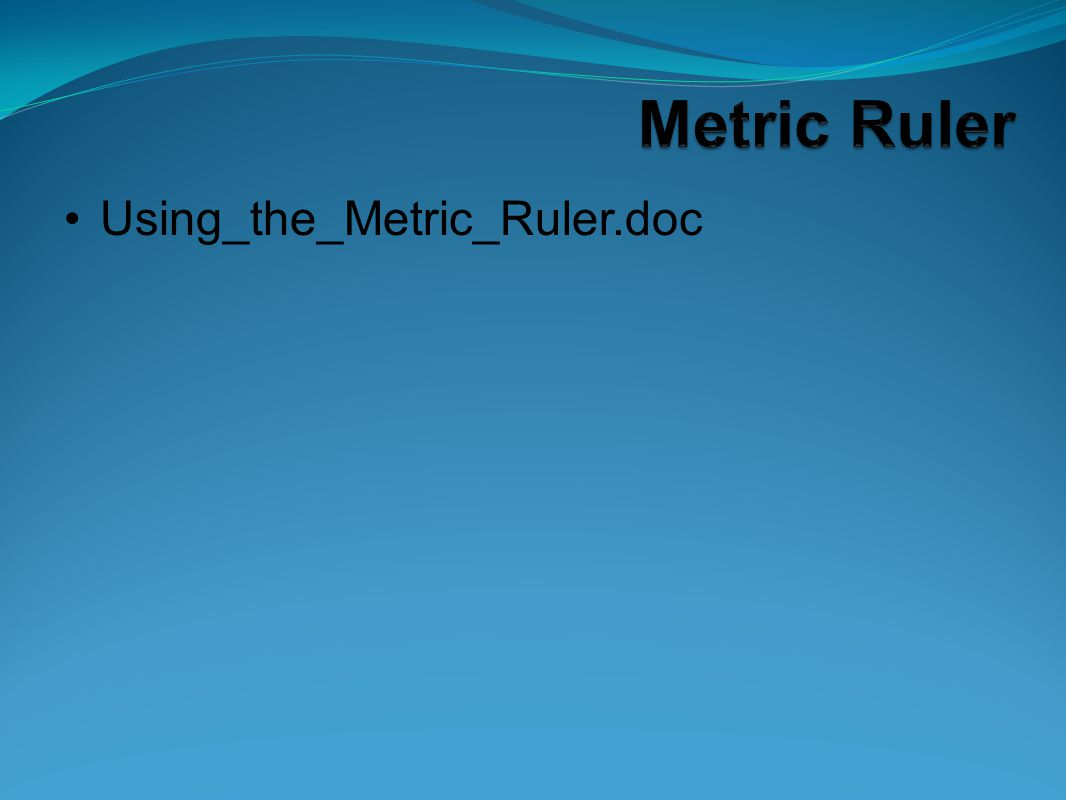 Metric Ruler Using_the_Metric_Ruler.doc