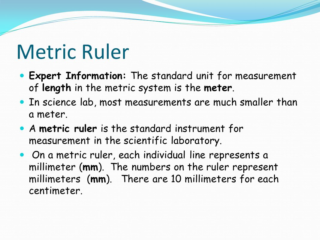 Metric Ruler Expert Information: The standard unit for measurement of length in the metric system is the meter.