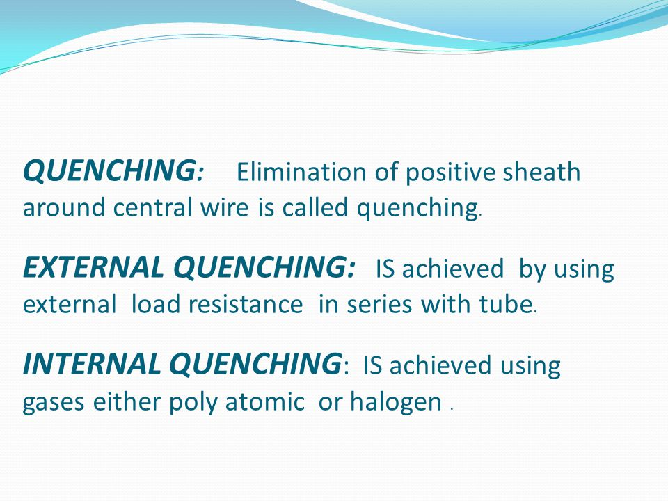 QUENCHING: Elimination of positive sheath around central wire is called quenching.