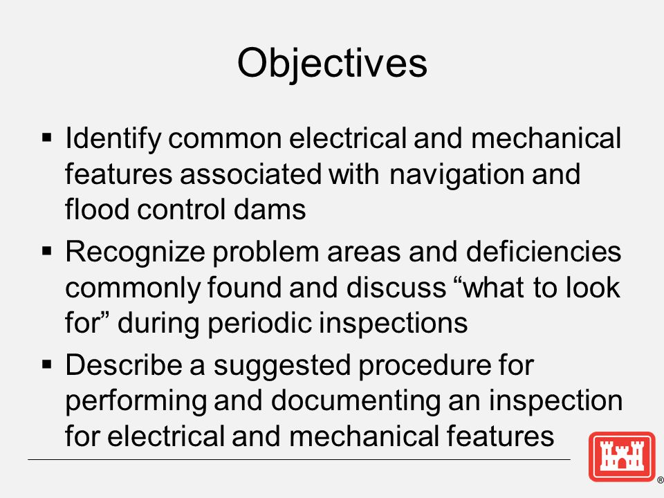 Objectives Identify common electrical and mechanical features associated with navigation and flood control dams.