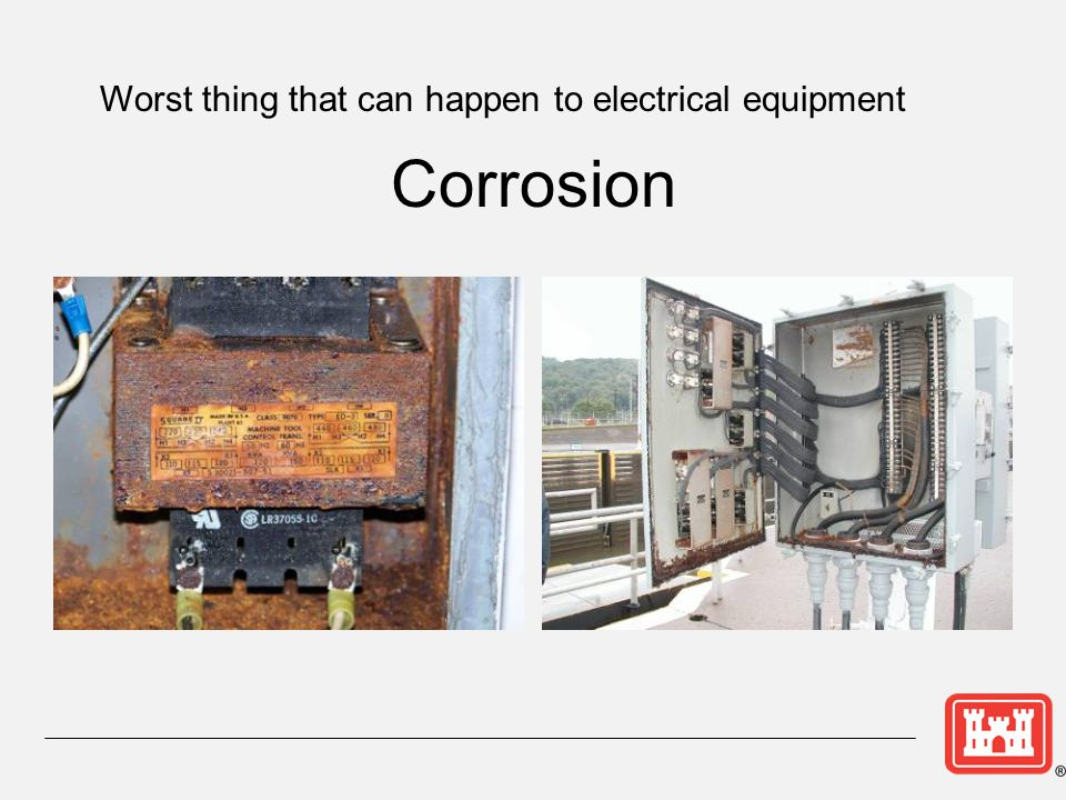 Corrosion Worst thing that can happen to electrical equipment