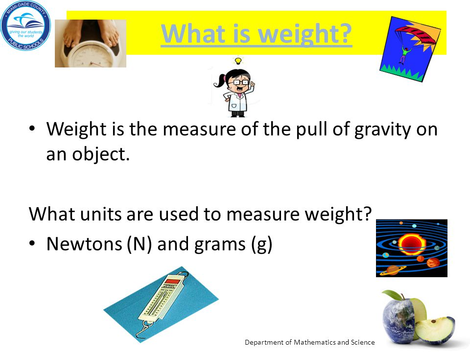 What is weight Weight is the measure of the pull of gravity on an object. What units are used to measure weight