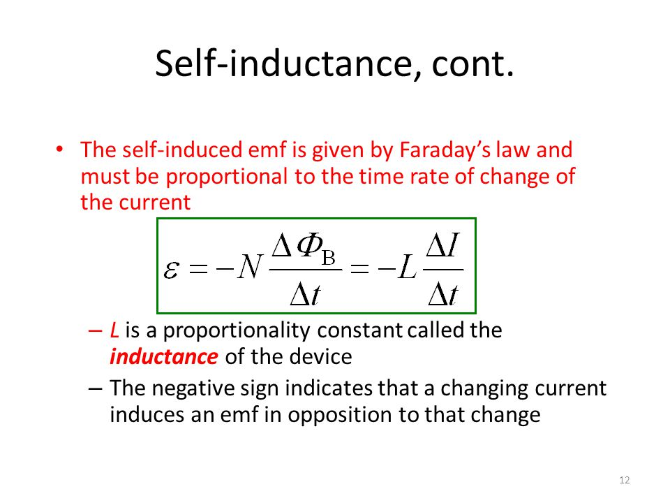 Self-inductance, cont. The self-induced emf is given by Faraday's law and must be proportional to the time rate of change of the current.