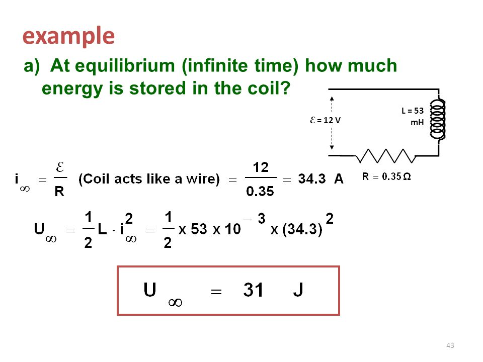 example a) At equilibrium (infinite time) how much energy is stored in the coil.
